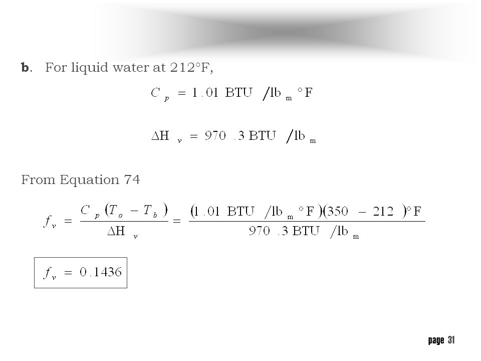 page 30 Since the process occurs adiabatically, H final = H initial and the fraction of vapor (or quality) is computed from, 14.59% of the mass of the original liquid is vaporized.