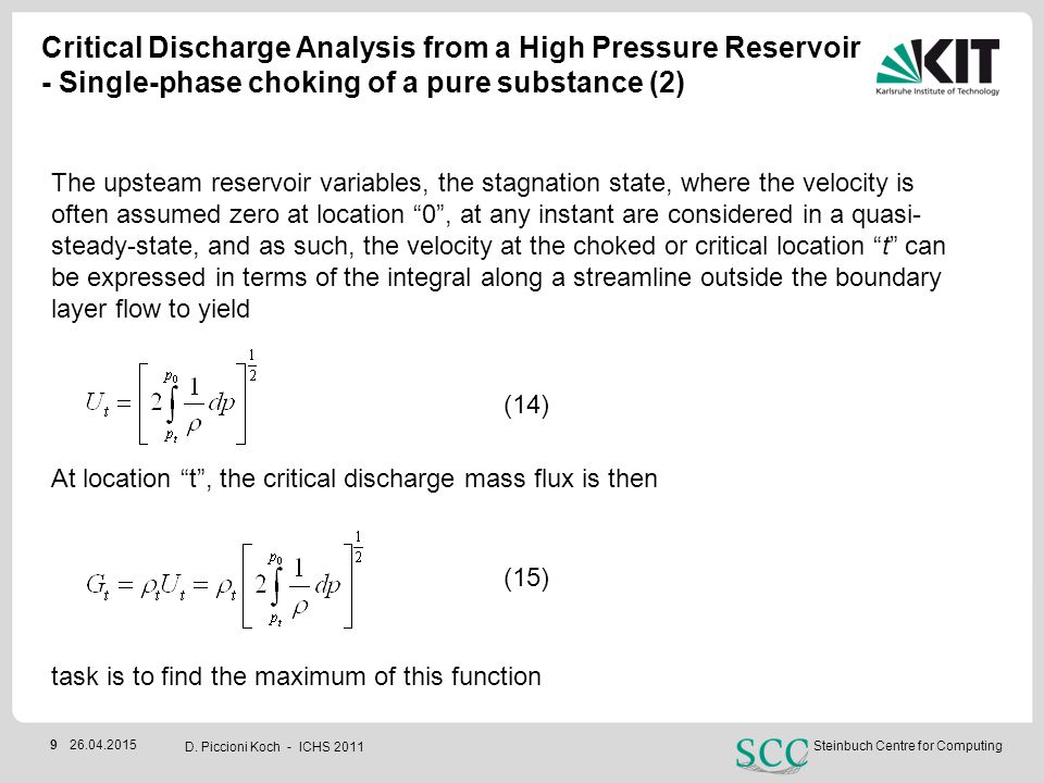 Steinbuch Centre for Computing Critical Discharge Analysis from a High Pressure Reservoir - Two-phase choking of a pure substance (6) 26.04.201520 Should, then the so called frozen mass flux or sound speed is defined, which for a homogeneous two-phase mixture in mechanical and thermal equilibrium is the maximum sound speed of the system.