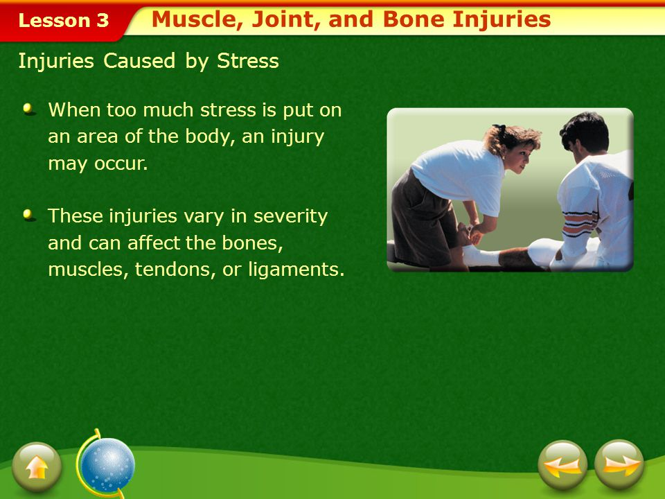 Lesson 3 Lesson Objectives Analyze strategies for responding to accidental muscle, joint, and bone injuries.