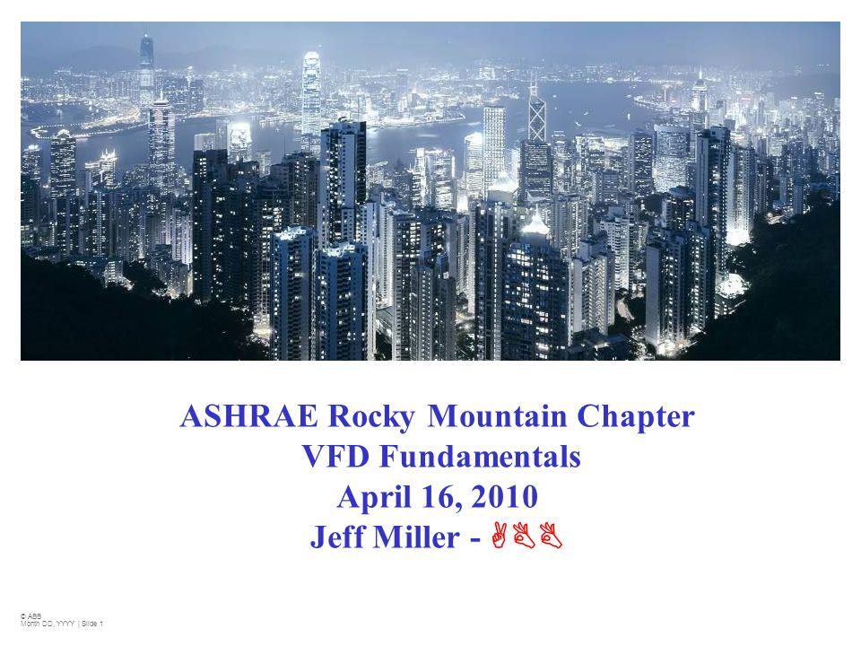 © ABB Month DD, YYYY | Slide 1 ASHRAE Rocky Mountain Chapter VFD Fundamentals April 16, 2010 Jeff Miller - ABB 2010