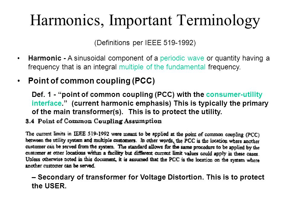 Harmonics, Important Terminology (Definitions per IEEE 519-1992) Harmonic - A sinusoidal component of a periodic wave or quantity having a frequency t
