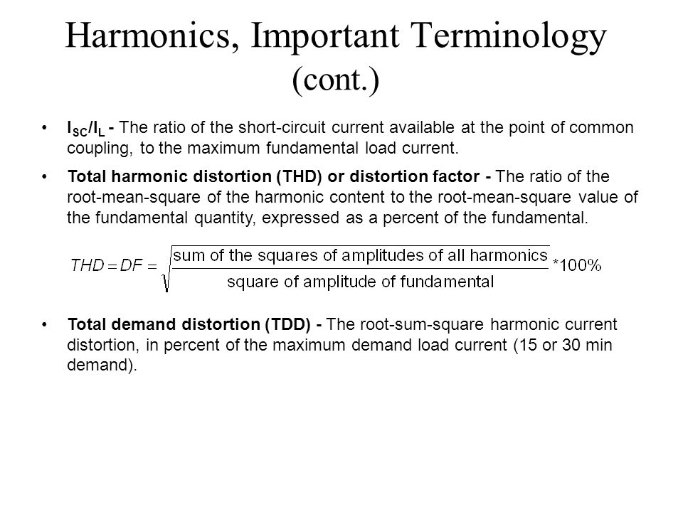 Harmonics, Important Terminology (cont.) I SC /I L - The ratio of the short-circuit current available at the point of common coupling, to the maximum