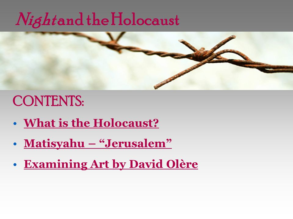 Night and the Holocaust CONTENTS: What is the Holocaust.