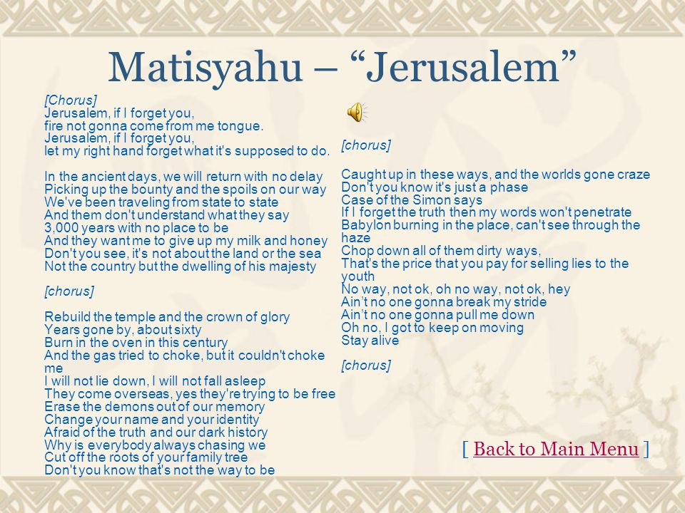 Matisyahu – Jerusalem [Chorus] Jerusalem, if I forget you, fire not gonna come from me tongue.