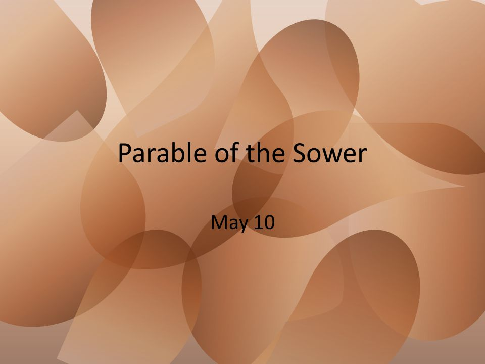 Parable of the Sower May 10