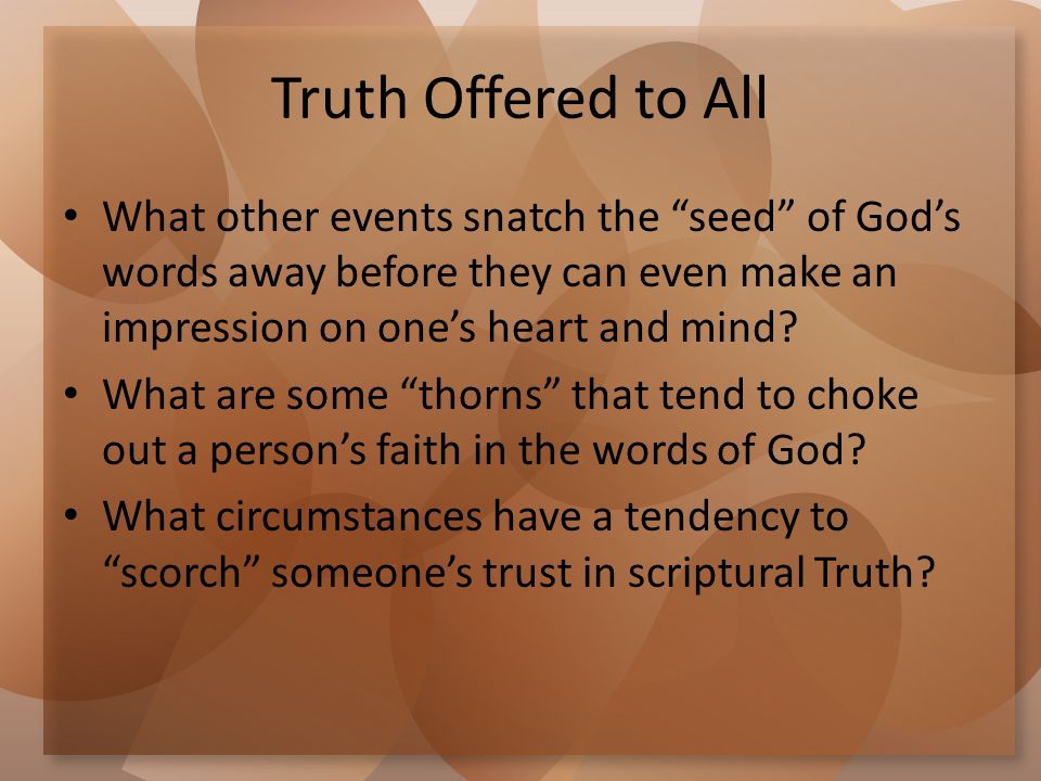 "Truth Offered to All What other events snatch the ""seed"" of God's words away before they can even make an impression on one's heart and mind? What are"