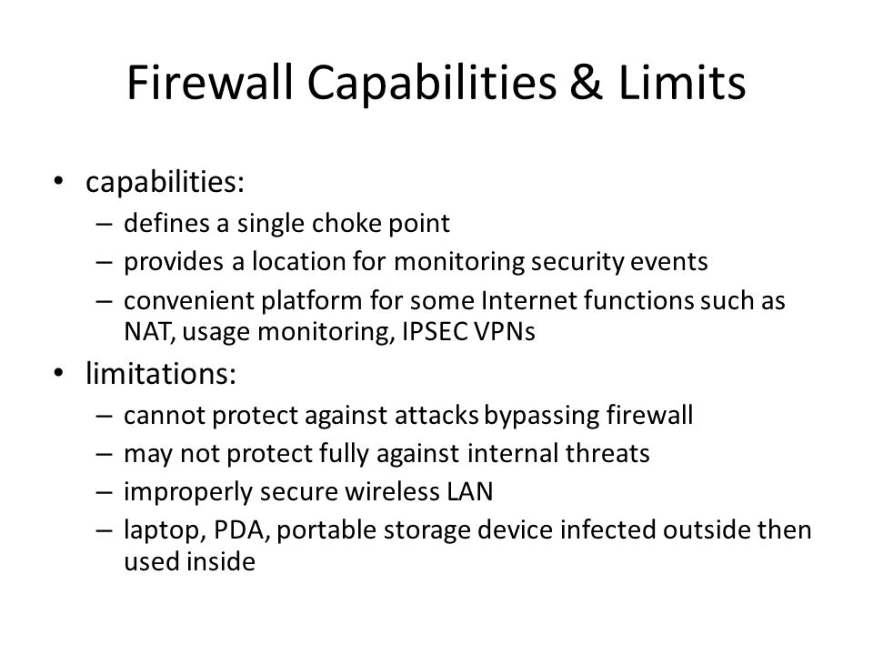 Summary introduced need for & purpose of firewalls types of firewalls – packet filter, stateful inspection, application and circuit gateways firewall hosting, locations, topologies intrusion prevention systems
