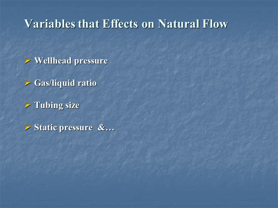 Variables that Effects on Natural Flow  Wellhead pressure  Gas/liquid ratio  Tubing size  Static pressure &…