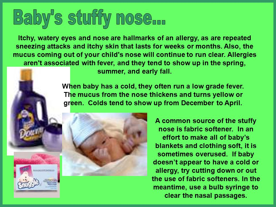 Remove the bulb syringe from the nose and squeeze the bulb quickly into a tissue to get rid of this material. Repeat for the other nostril (and mouth,