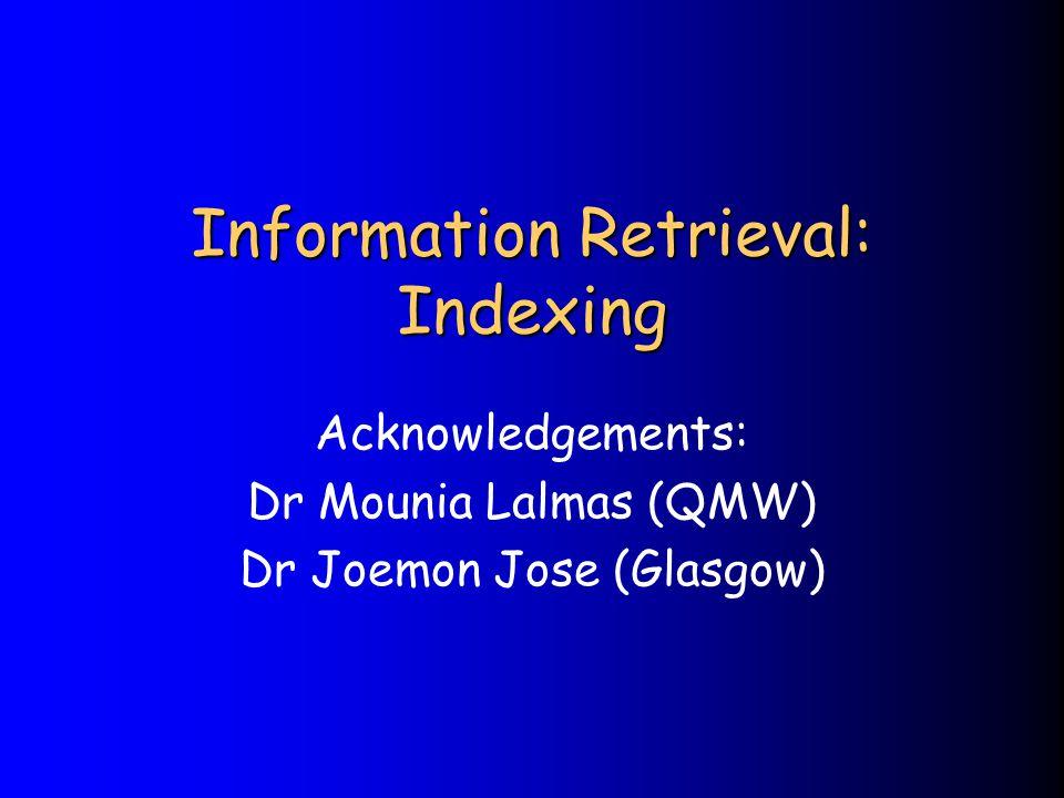 Information Retrieval: Indexing Acknowledgements: Dr Mounia Lalmas (QMW) Dr Joemon Jose (Glasgow)