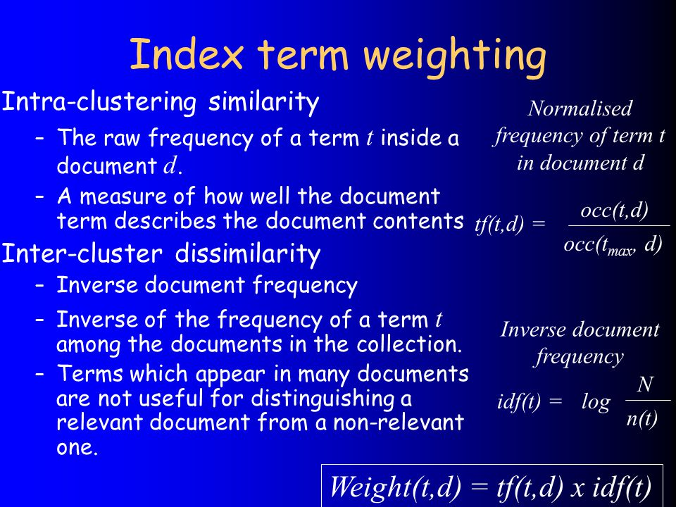 Index term weighting Intra-clustering similarity – The raw frequency of a term t inside a document d.