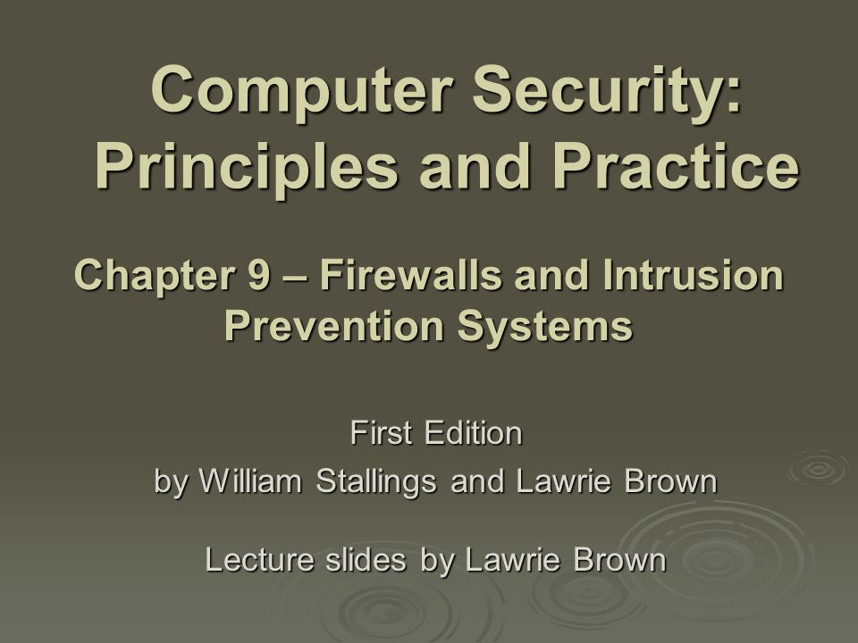 Computer Security: Principles and Practice First Edition by William Stallings and Lawrie Brown Lecture slides by Lawrie Brown Chapter 9 – Firewalls and Intrusion Prevention Systems