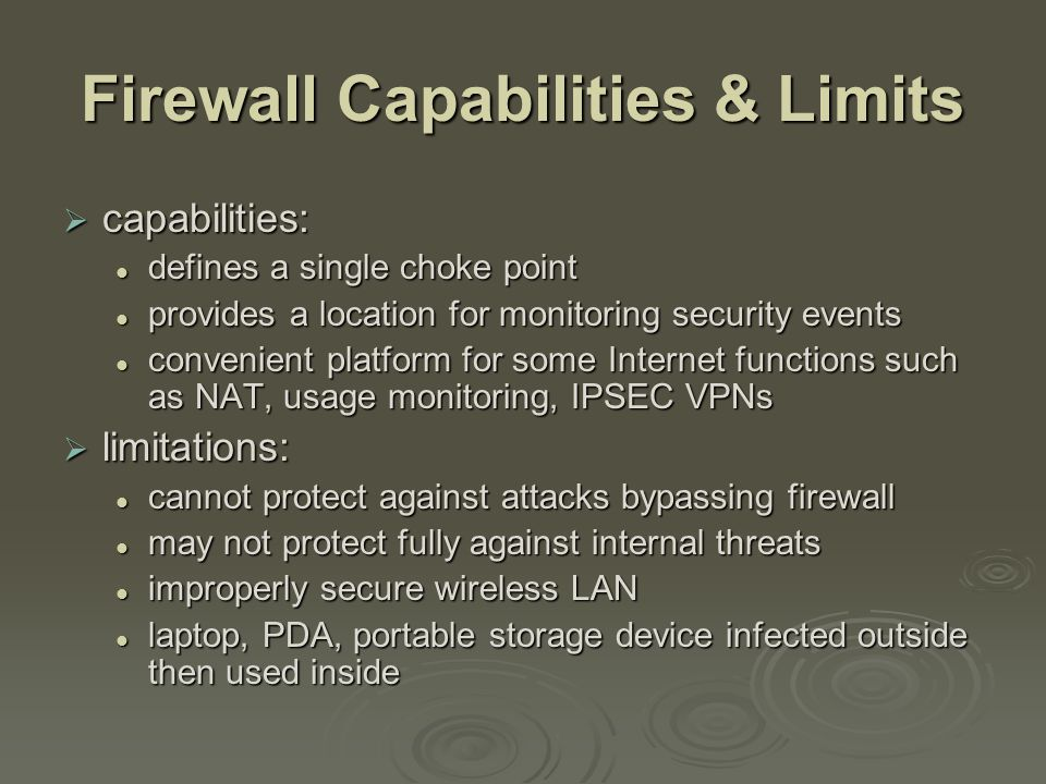 Summary  introduced need for & purpose of firewalls  types of firewalls packet filter, stateful inspection, application and circuit gateways packet filter, stateful inspection, application and circuit gateways  firewall hosting, locations, topologies  intrusion prevention systems
