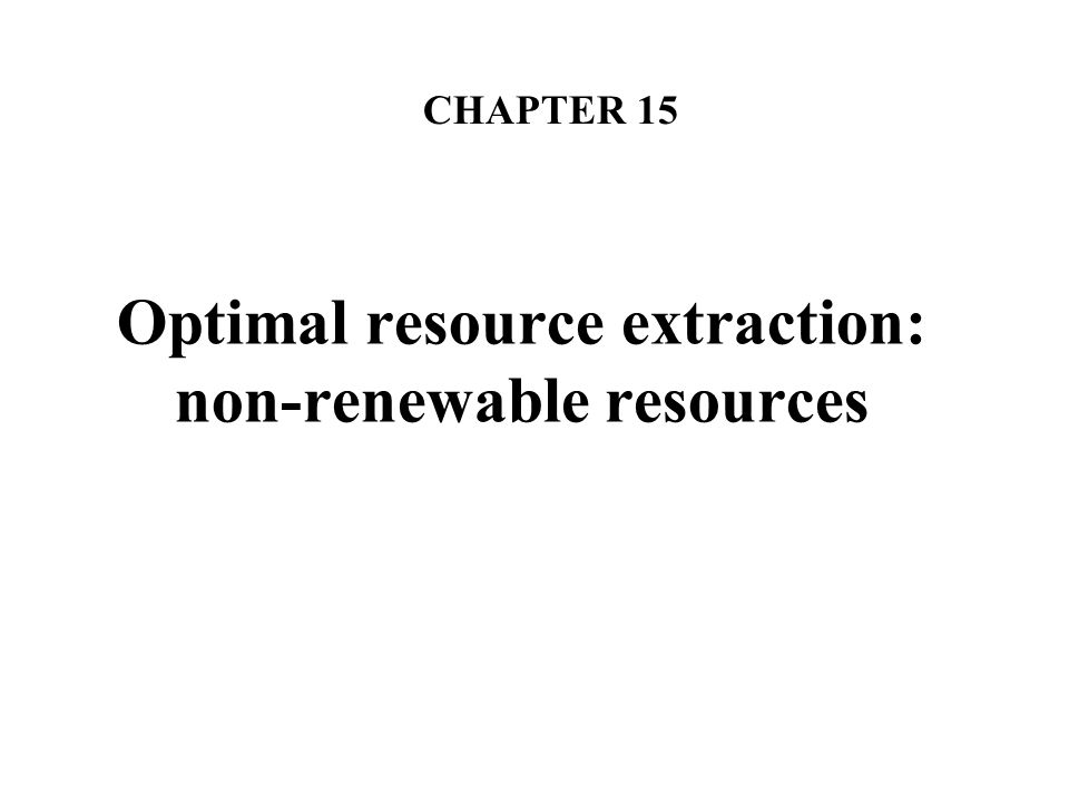 Two principal simplifications used in the modelling in this chapter We assume that utility comes directly from consuming the extracted resource.