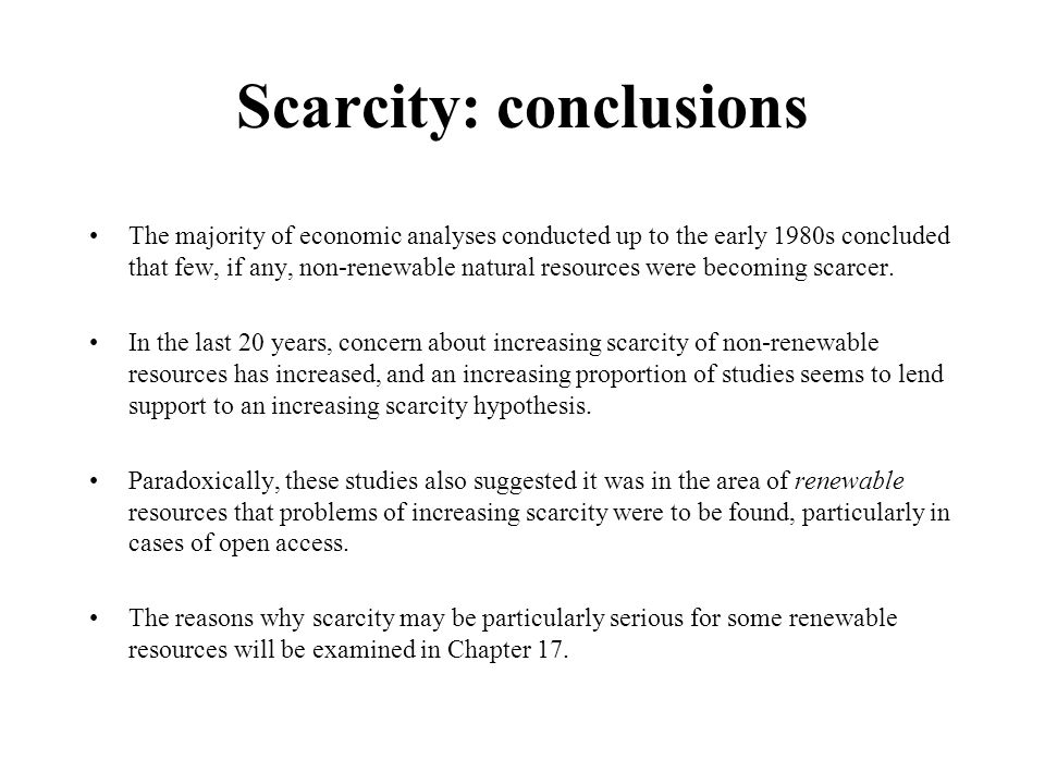 Scarcity: conclusions The majority of economic analyses conducted up to the early 1980s concluded that few, if any, non-renewable natural resources we