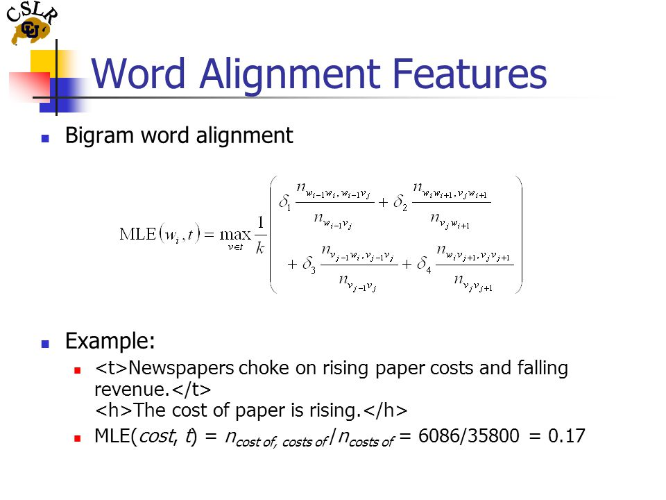 Word Alignment Features Bigram word alignment Example: Newspapers choke on rising paper costs and falling revenue.