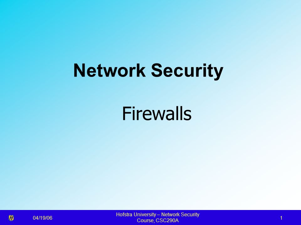 04/19/06 Hofstra University – Network Security Course, CSC290A 1 Network Security Firewalls