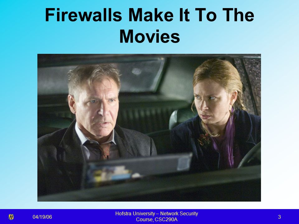 04/19/06 Hofstra University – Network Security Course, CSC290A 3 Firewalls Make It To The Movies