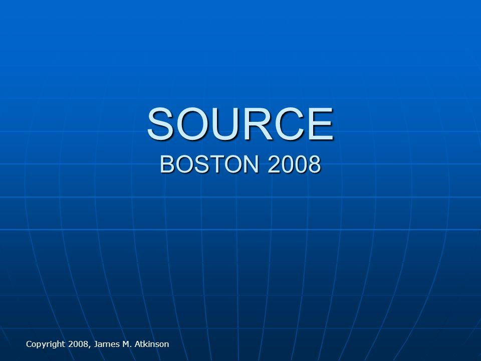 SOURCE BOSTON 2008 Copyright 2008, James M. Atkinson