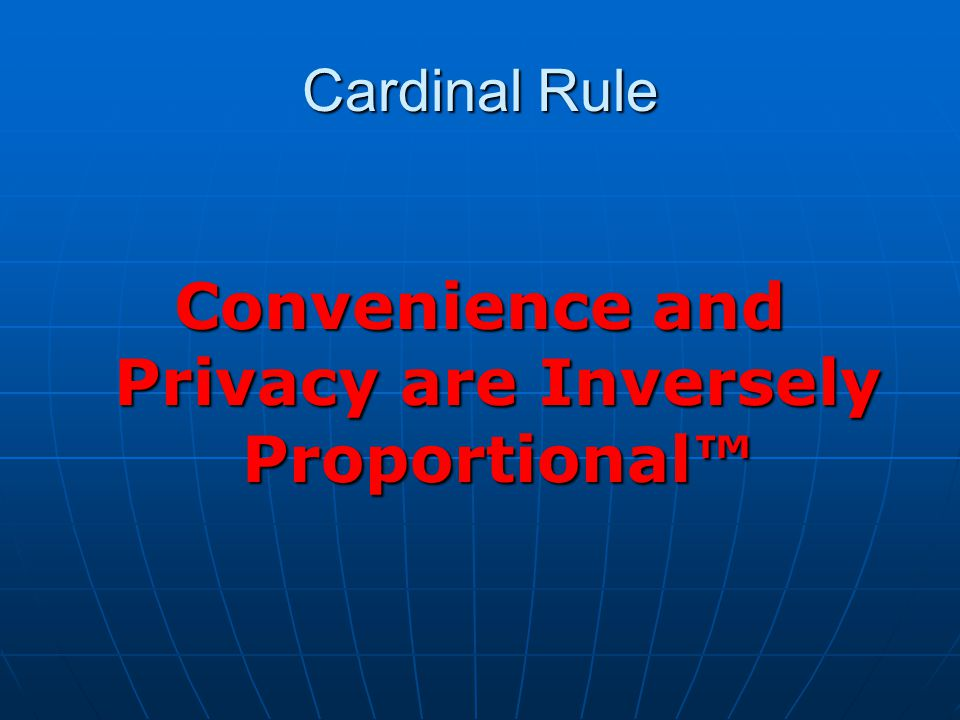 Cardinal Rule Convenience and Privacy are Inversely Proportional™