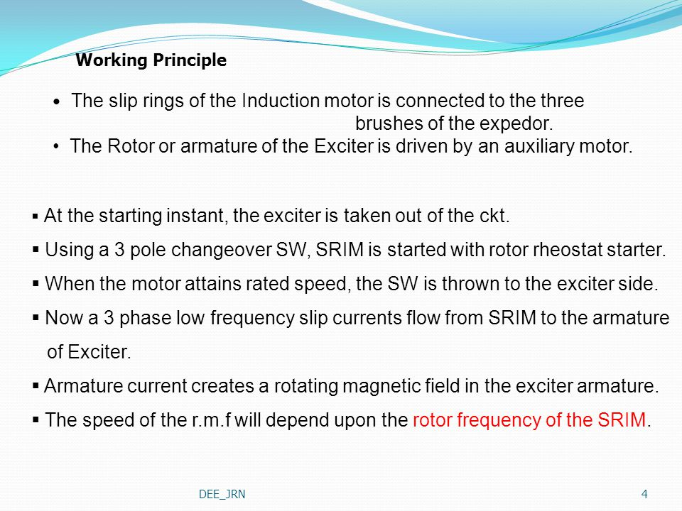 DEE_JRN4 Working Principle The slip rings of the Induction motor is connected to the three brushes of the expedor. The Rotor or armature of the Excite