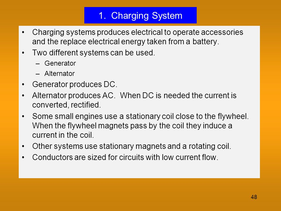 48 1. Charging System Charging systems produces electrical to operate accessories and the replace electrical energy taken from a battery. Two differen