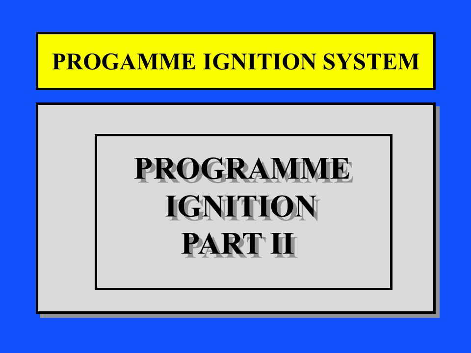 PROGAMME IGNITION SYSTEM PROGRAMME IGNITION PART II PROGRAMME IGNITION PART II