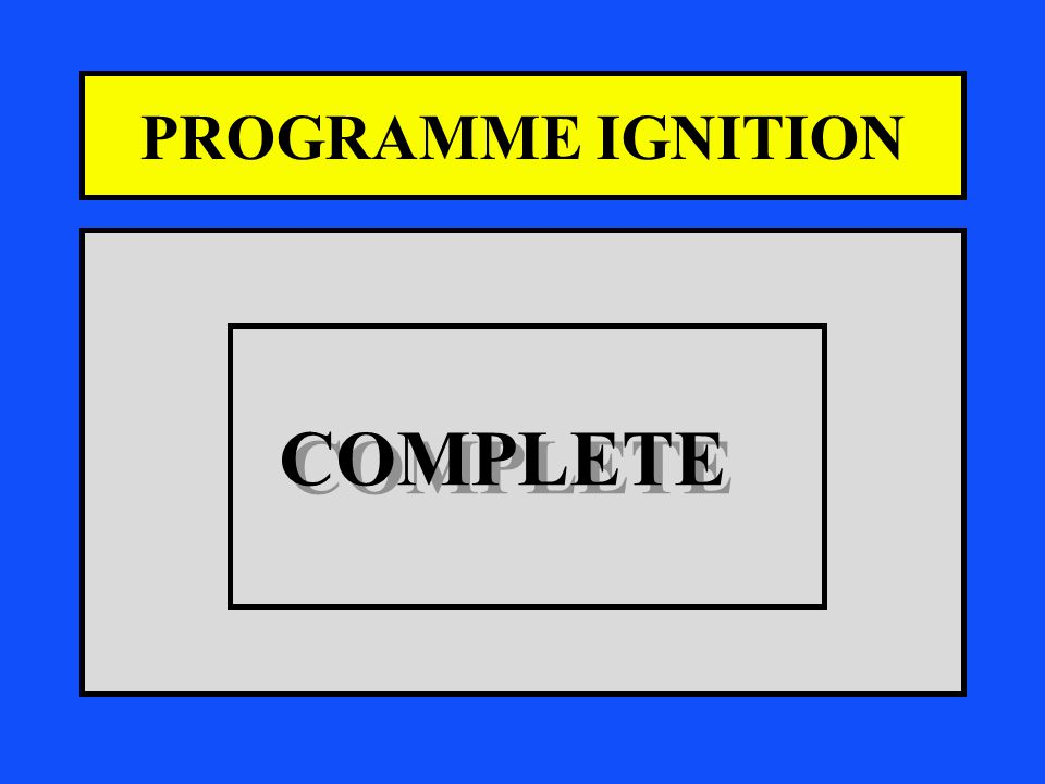 PROGRAMME IGNITION COMPLETE