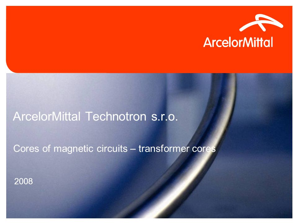 4/26/2015Confidential0 ArcelorMittal Technotron s.r.o. 2008 Cores of magnetic circuits – transformer cores