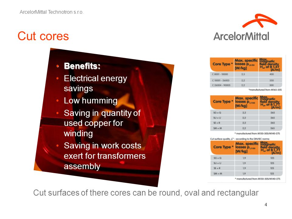 4 Cut cores Benefits:Benefits: Electrical energy savings Low humming Saving in quantity of used copper for winding Saving in work costs exert for tran