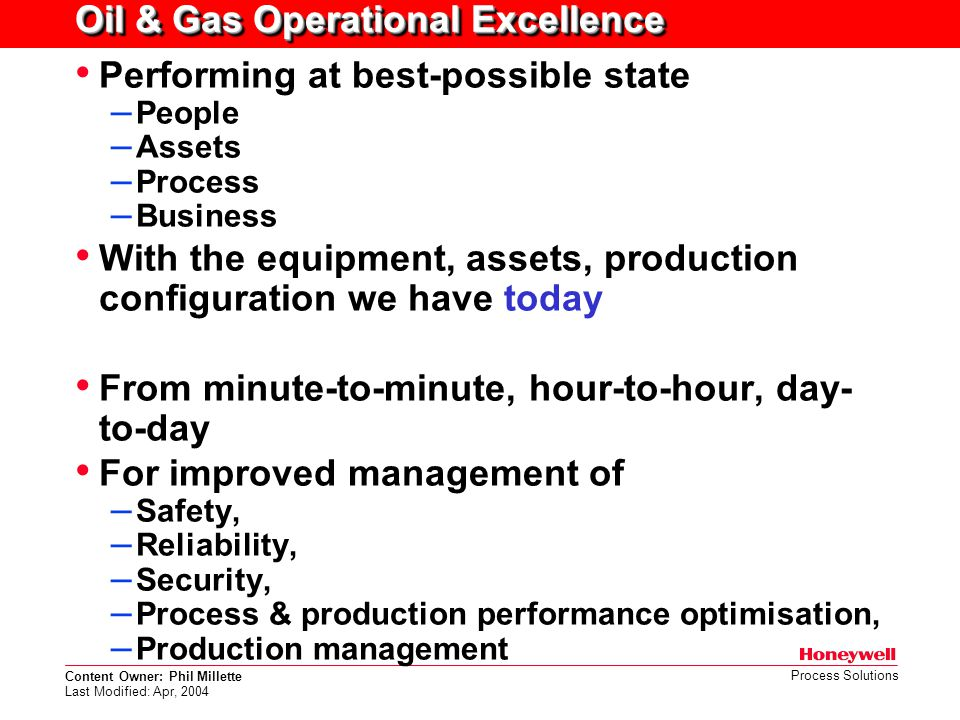 Content Owner: Phil Millette Last Modified: Apr, 2004 Process Solutions Oil & Gas Operational Excellence Performing at best-possible state – People –