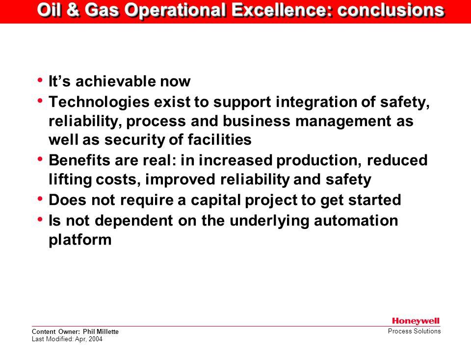 Content Owner: Phil Millette Last Modified: Apr, 2004 Process Solutions Oil & Gas Operational Excellence: conclusions It's achievable now Technologies
