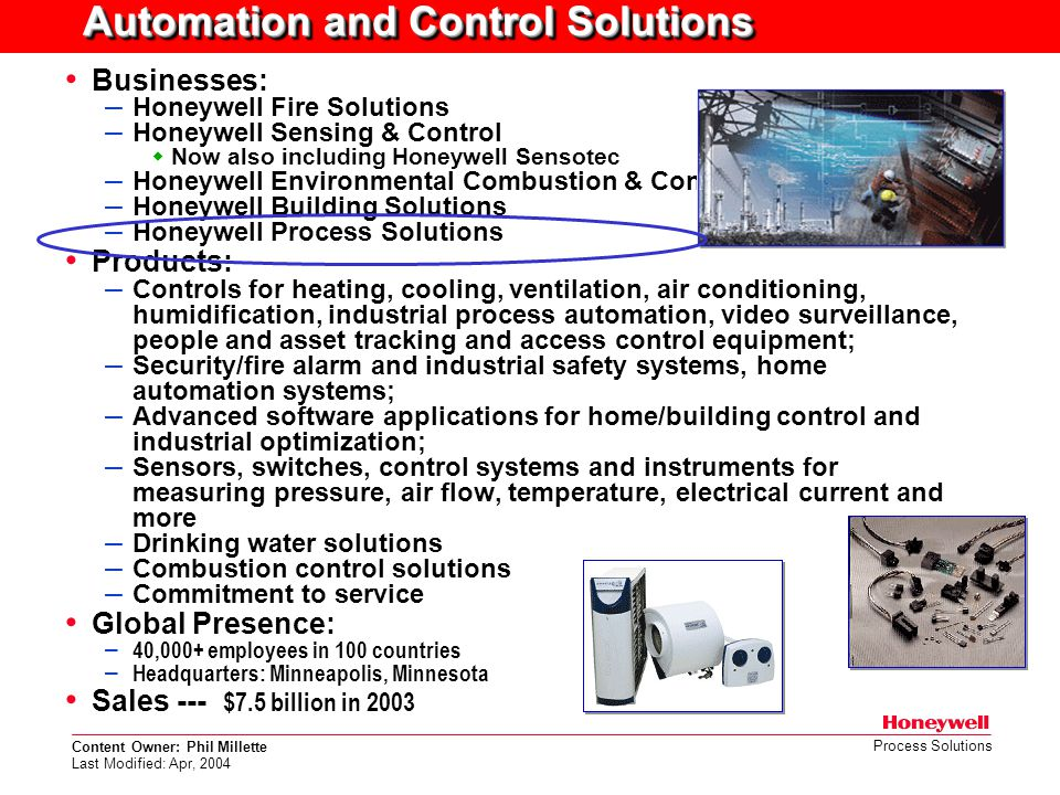 Content Owner: Phil Millette Last Modified: Apr, 2004 Process Solutions Businesses: – Honeywell Fire Solutions – Honeywell Sensing & Control  Now als