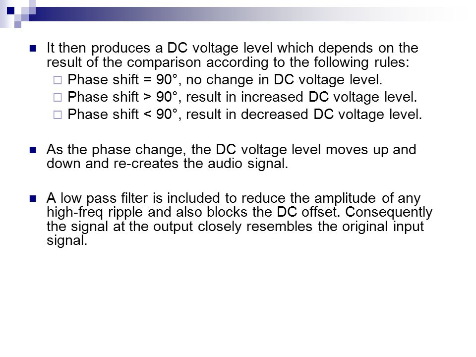 It then produces a DC voltage level which depends on the result of the comparison according to the following rules:  Phase shift = 90°, no change in DC voltage level.