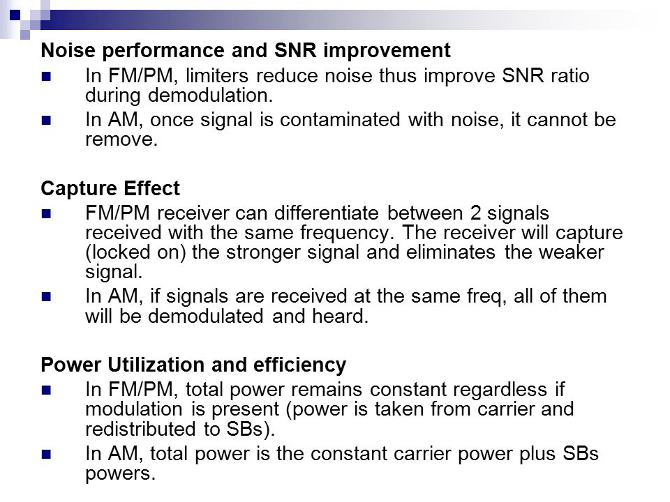 Noise performance and SNR improvement In FM/PM, limiters reduce noise thus improve SNR ratio during demodulation.