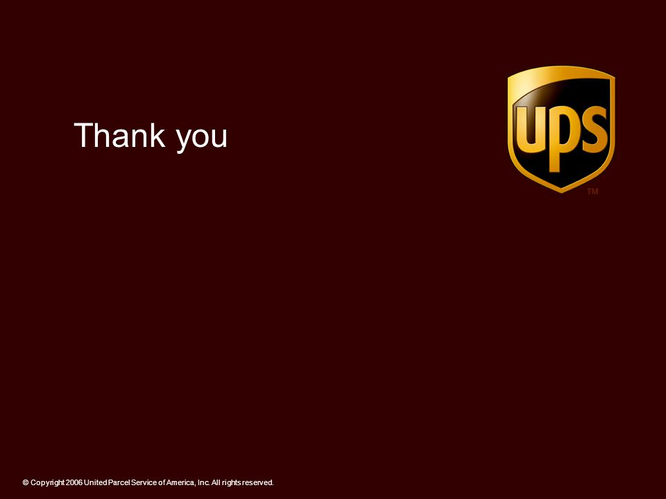 Thank you © Copyright 2006 United Parcel Service of America, Inc. All rights reserved.