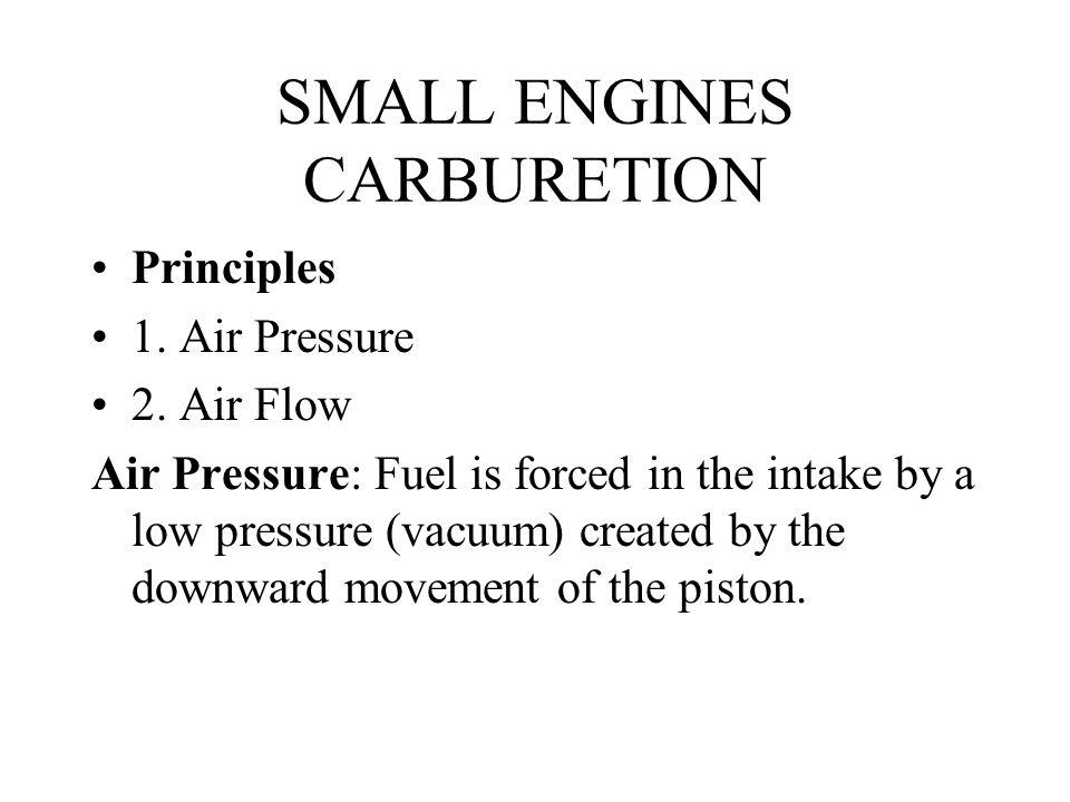 SMALL ENGINES CARBURETION Principles 1.Air Pressure 2.