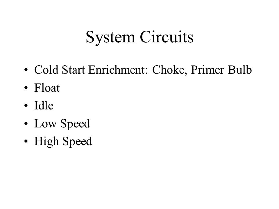 System Circuits Cold Start Enrichment: Choke, Primer Bulb Float Idle Low Speed High Speed