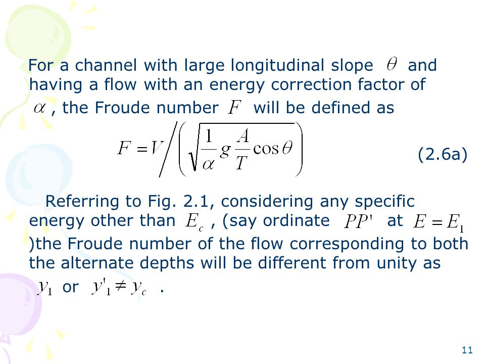 11 For a channel with large longitudinal slope and having a flow with an energy correction factor of, the Froude number will be defined as (2.6a) Refe