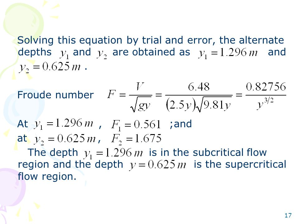 17 Solving this equation by trial and error, the alternate depths and are obtained as and.