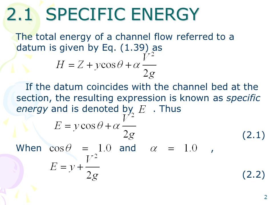 2 2.1 SPECIFIC ENERGY The total energy of a channel flow referred to a datum is given by Eq. (1.39) as If the datum coincides with the channel bed at