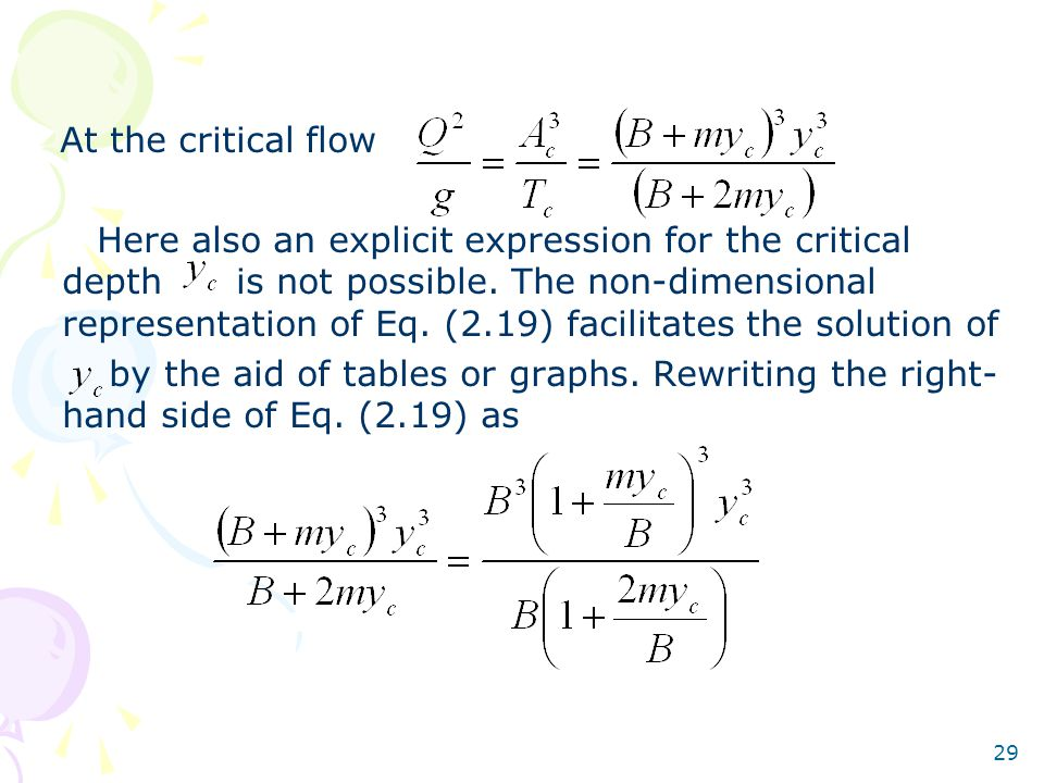 29 At the critical flow Here also an explicit expression for the critical depth is not possible. The non-dimensional representation of Eq. (2.19) faci