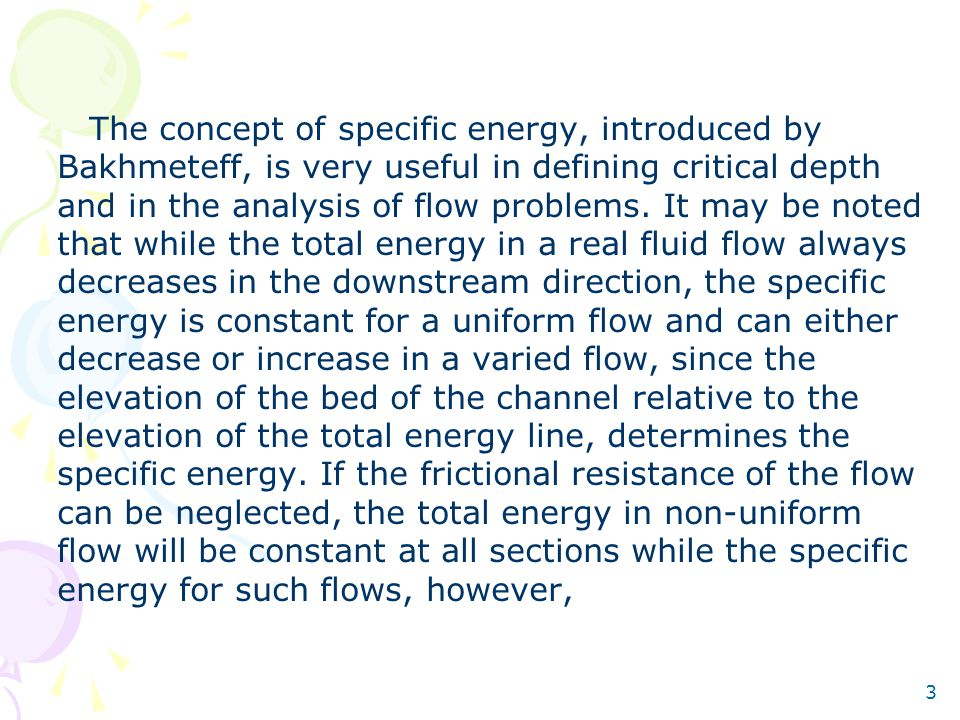 3 The concept of specific energy, introduced by Bakhmeteff, is very useful in defining critical depth and in the analysis of flow problems. It may be