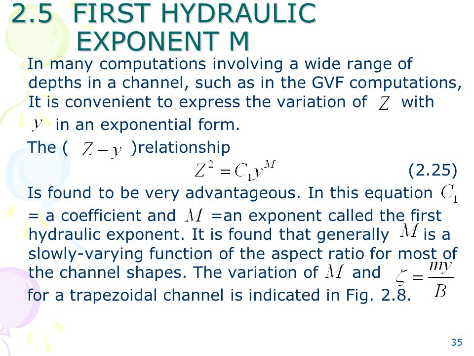 35 2.5 FIRST HYDRAULIC EXPONENT M In many computations involving a wide range of depths in a channel, such as in the GVF computations, It is convenient to express the variation of with in an exponential form.