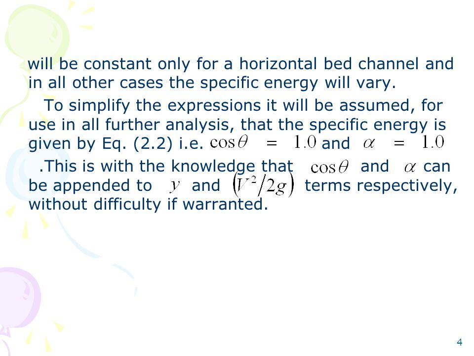 4 will be constant only for a horizontal bed channel and in all other cases the specific energy will vary.