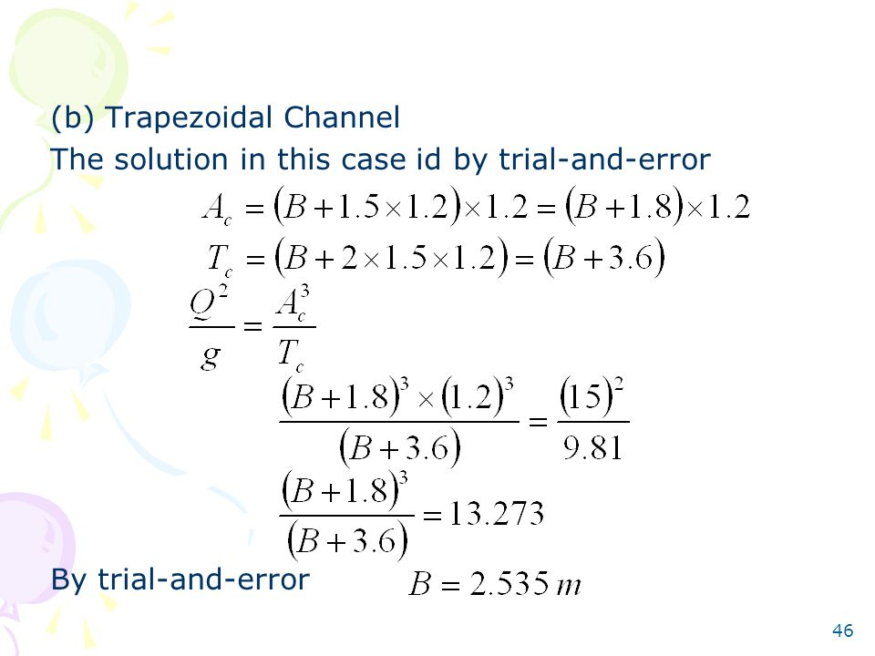 46 (b) Trapezoidal Channel The solution in this case id by trial-and-error By trial-and-error