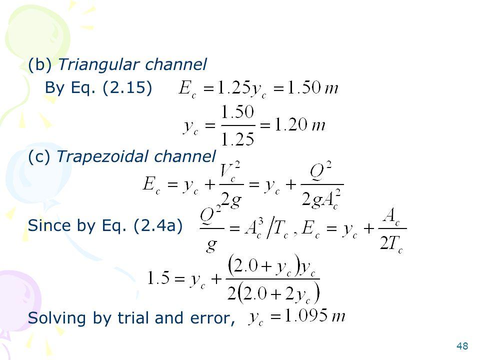 48 (b) Triangular channel By Eq.(2.15) (c) Trapezoidal channel Since by Eq.