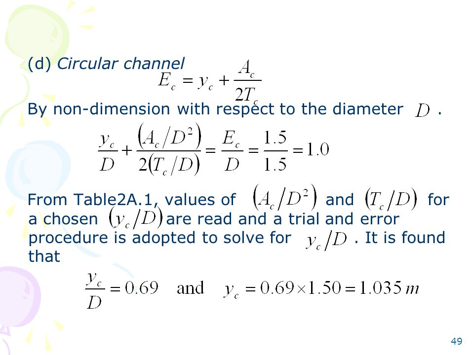 49 (d) Circular channel By non-dimension with respect to the diameter. From Table2A.1, values of and for a chosen are read and a trial and error proce