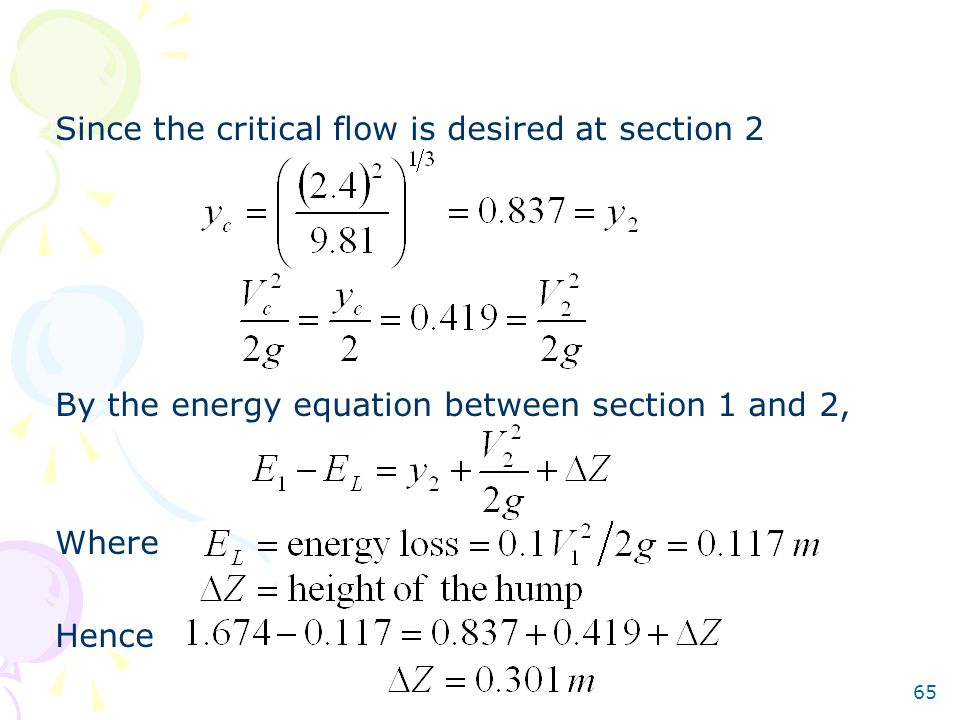 65 Since the critical flow is desired at section 2 By the energy equation between section 1 and 2, Where Hence