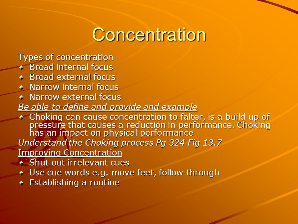 Concentration Types of concentration Broad internal focus Broad external focus Narrow internal focus Narrow external focus Be able to define and provi